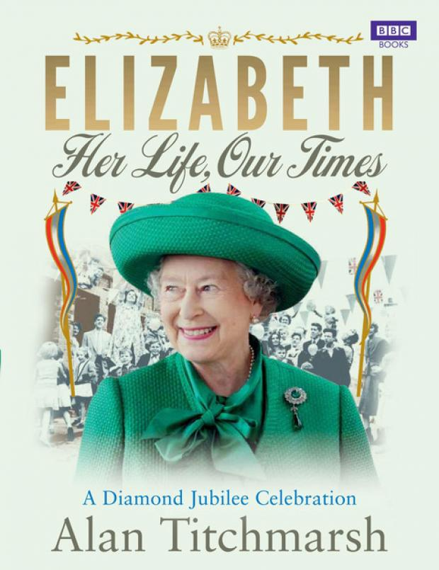Elizabeth: Her Life, Our Times: A Diamond Jubilee Celebration, by Alan Titchmarsh